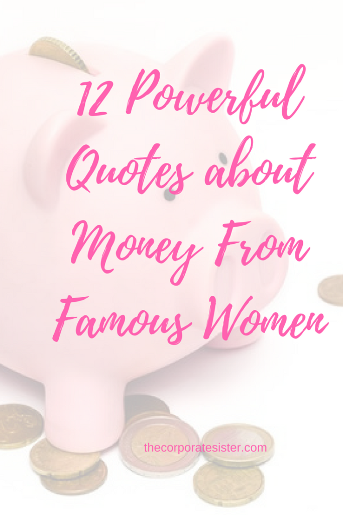 12 Quotes About Money From Famous Women That Ll Make You Financially Savvy The Corporate Sister